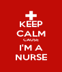 KEEP CALM CAUSE I'M A NURSE - Personalised Poster A4 size