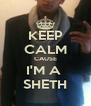 KEEP CALM CAUSE I'M A  SHETH - Personalised Poster A4 size