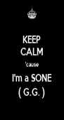 KEEP CALM 'cause I'm a SONE ( G.G. ) - Personalised Poster A4 size