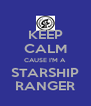 KEEP CALM CAUSE I'M A STARSHIP RANGER - Personalised Poster A4 size