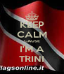 KEEP CALM CAUSE I'M A TRINI - Personalised Poster A4 size