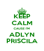 KEEP CALM CAUSE I'M ADLYN PRISCILA - Personalised Poster A4 size
