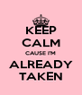 KEEP CALM CAUSE I'M ALREADY TAKEN - Personalised Poster A4 size