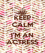 KEEP CALM CAUSE I'M AN ACTRESS - Personalised Poster A4 size