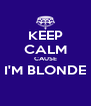 KEEP CALM CAUSE I'M BLONDE  - Personalised Poster A4 size