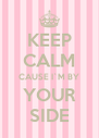 KEEP CALM CAUSE I`M BY YOUR SIDE - Personalised Poster A4 size