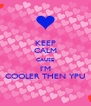 KEEP CALM CAUSE I'M COOLER THEN YPU - Personalised Poster A4 size