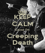 KEEP CALM Cause I'm Creeping Death - Personalised Poster A4 size