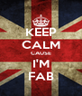 KEEP CALM CAUSE I'M FAB - Personalised Poster A4 size