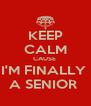 KEEP CALM CAUSE  I'M FINALLY  A SENIOR  - Personalised Poster A4 size