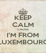 KEEP CALM CAUSE I'M FROM LUXEMBOURG - Personalised Poster A4 size