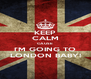 KEEP CALM CAUSE I'M GOING TO LONDON BABY! - Personalised Poster A4 size