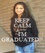 KEEP CALM CAUSE  I'M GRADUATED!! - Personalised Poster A4 size