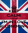 KEEP CALM! CAUSE I'M IN LOVE W/ LONDON<3 - Personalised Poster A4 size