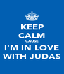 KEEP CALM CAUSE I'M IN LOVE WITH JUDAS - Personalised Poster A4 size