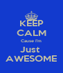KEEP CALM Cause I'm Just  AWESOME - Personalised Poster A4 size