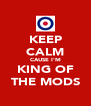 KEEP CALM CAUSE I'M KING OF THE MODS - Personalised Poster A4 size