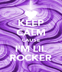 KEEP CALM CAUSE I'M LIL ROCKER - Personalised Poster A4 size