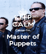 KEEP CALM Cause I'm Master of Puppets - Personalised Poster A4 size