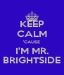 KEEP CALM 'CAUSE I'M MR. BRIGHTSIDE - Personalised Poster A4 size