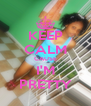 KEEP CALM CAUSE I'M PRETTY - Personalised Poster A4 size