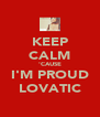 KEEP CALM 'CAUSE I'M PROUD LOVATIC - Personalised Poster A4 size
