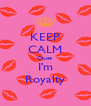 KEEP CALM Cause  I'm Royalty - Personalised Poster A4 size