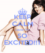 KEEP CALM cause i'm  SO EXCITED!!1 - Personalised Poster A4 size