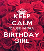 KEEP CALM 'CAUSE I'M THA BIRTHDAY GIRL - Personalised Poster A4 size