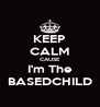 KEEP CALM CAUSE I'm The BASEDCHILD - Personalised Poster A4 size