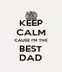 KEEP CALM CAUSE I'M THE BEST DAD - Personalised Poster A4 size