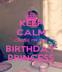 KEEP CALM 'CAUSE I'M THE BIRTHDAY PRINCESS - Personalised Poster A4 size