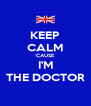 KEEP CALM 'CAUSE I'M THE DOCTOR - Personalised Poster A4 size