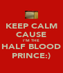 KEEP CALM CAUSE I'M THE HALF BLOOD PRINCE:) - Personalised Poster A4 size