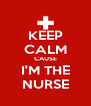 KEEP CALM CAUSE I'M THE NURSE - Personalised Poster A4 size