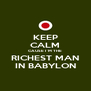 KEEP CALM CAUSE I´M THE RICHEST MAN IN BABYLON - Personalised Poster A4 size
