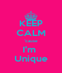 KEEP CALM 'cause I'm  Unique - Personalised Poster A4 size