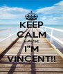 "KEEP CALM CAUSE I""M VINCENT!! - Personalised Poster A4 size"