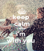 keep  calm cause  i'm  with you  - Personalised Poster A4 size