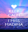 KEEP CALM CAUSE I MISS MADINA - Personalised Poster A4 size