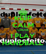 KEEP CALM CAUSE I PLAY HANDBALL - Personalised Poster A4 size