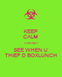 KEEP CALM CAUSE I SEE WHEN U THIEF D BOXLUNCH - Personalised Poster A4 size