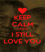 KEEP CALM CAUSE I STILL LOVE YOU - Personalised Poster A4 size