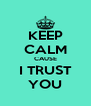 KEEP CALM CAUSE I TRUST YOU - Personalised Poster A4 size