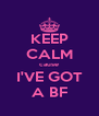 KEEP CALM cause I'VE GOT A BF - Personalised Poster A4 size
