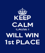 KEEP CALM CAUSE I WILL WIN 1st PLACE - Personalised Poster A4 size