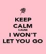 KEEP CALM CAUSE I WON'T LET YOU GO - Personalised Poster A4 size
