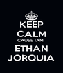 KEEP CALM CAUSE IAM  ETHAN JORQUIA - Personalised Poster A4 size