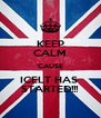 KEEP CALM 'CAUSE ICELT HAS  STARTED!!! - Personalised Poster A4 size