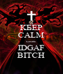 KEEP CALM cause IDGAF BITCH - Personalised Poster A4 size